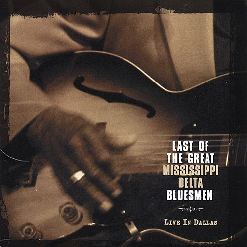 Last of the Great Mississippi Delta Bluesmen: Live in Dallas