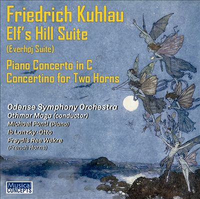 Friedrich Kuhlau: Elf's Hill Suite; Piano Concerto in C; Concertino for Two Horns