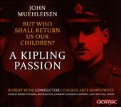 John Muehleisen: But who Shall Return Us Our Children? - A Kipling Passion