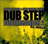 Dub Step: Dubterranean, Vol. 2 – Ill Skillz