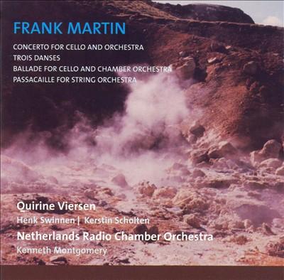 Frank Martin: Concerto for Cello and Orchestra; Trois Danses; Ballade for Cello and Chamber Orchestra; Etc.