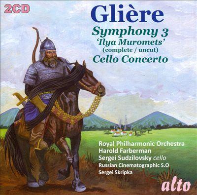 Glière: Symphony No. 3 'Ilya Muromets'; Cello Concerto