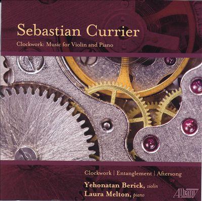 Sebastian Currier: Clockwork; Entanglement; Aftersong