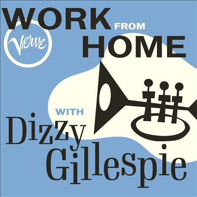 Work from Home with Dizzy Gillespie