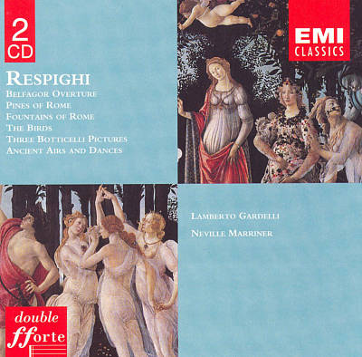 Respighi: Belfagor Overture; Pines of Rome; Fountains of Rome; The Birds; Three Botticelli Pictures; Antiche Arie e Danze
