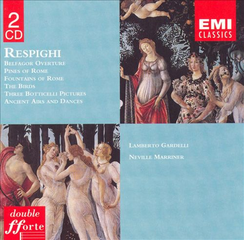 Respighi: Belfagor Overture; Pines of Rome; Fountains of Rome; The Birds; Three Botticelli Pictures; Antiche Arie e Danze