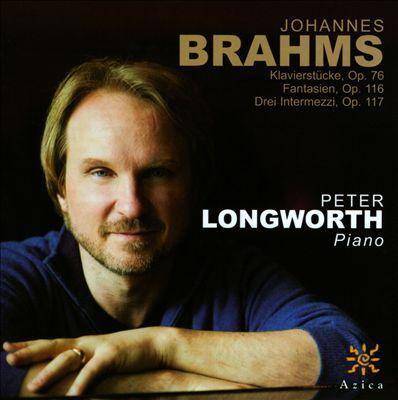 Brahms: Klavierstücke, Op. 76; Fantasien, Op. 116; Drei Intermezzi, Op. 117
