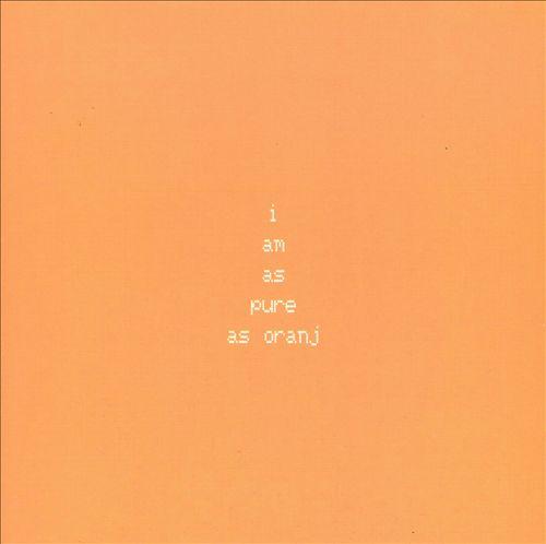 I Am as Pure as Oranj