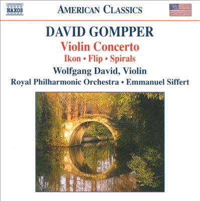 David Gompper: Violin Concerto; Ikon; Flip; Spirals