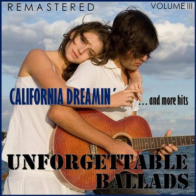 Unforgettable Ballads, Vol. 3: California Dreamin'... and More Hits