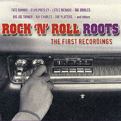 Rock 'N' Roll Roots: The First Recordings