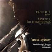 Giya Kancheli: Styx; Tavener: The Myrhh-Bearer