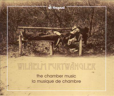 Wilhelm Furtwängler: The Chamber Music