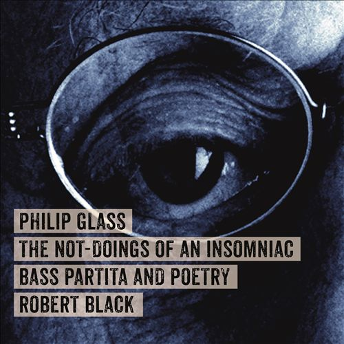 Philip Glass: The Not-Doings of an Insomniac - Bass Partita and Poetry