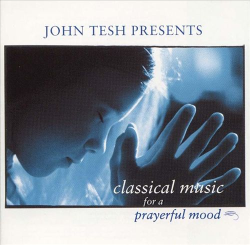John Tesh Presents Classical Music For a Prayerful Mood