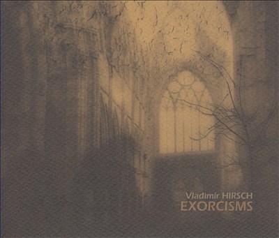 Vladimir Hirsch: Exorcisms, Op. 61B