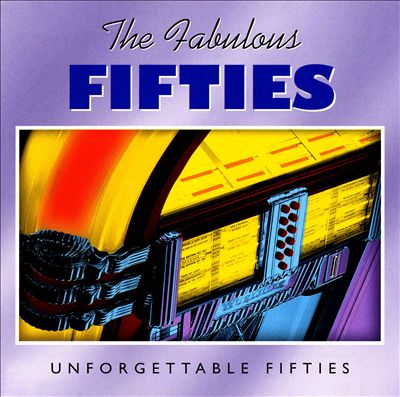 The Fabulous Fifties: Unforgettable Fifties [Time Life 3 Discs]