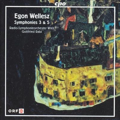 Egon Wellesz: Symphonies Nos. 3 & 5