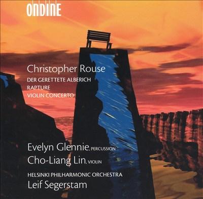 Christopher Rouse: Der Gerettete Alberich; Rapture; Violin Concerto