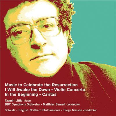 Robert Saxton: Music to Celebrate the Resurrection; I Will Awake the Dawn; etc.