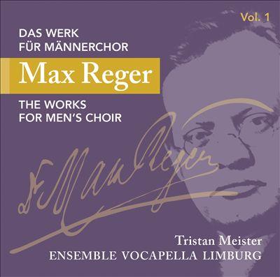 Max Reger: Das Werk für Männerchor, Vol. 1
