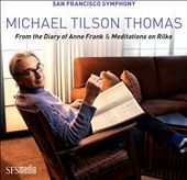 Michael Tilson Thomas: From the Diary of Anne Frank; Meditations on Rilke