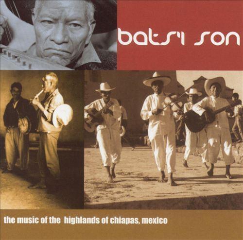 Bats' I Son: Music of Chiapas Highlands Mexico