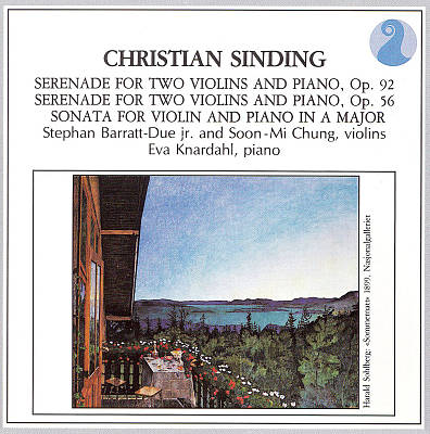 Christian Sinding: Serenades for Two Violins and Piano, Opp. 92 & 56; Sonata for Violin and Piano