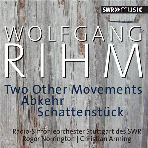 Wolfgang Rihm: Two Other Movements; Abkehr; Schattenstück