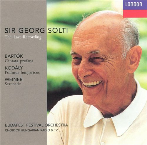 Sir George Solti: The Last Recording; Bartók, Kodály, Weiner