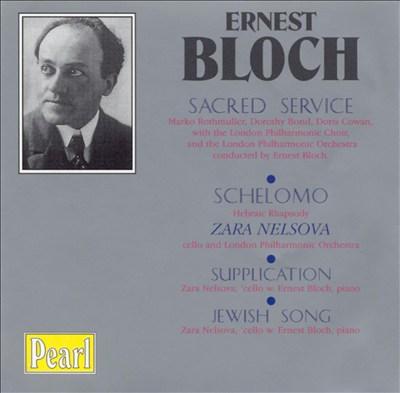 Ernest Bloch: Sacred Service; Schelomo