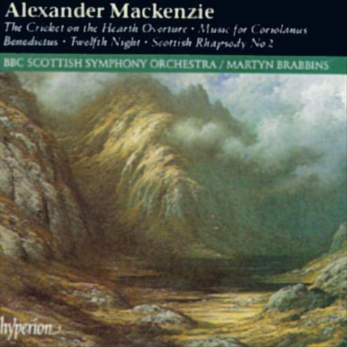 Alexander Mackenzie: The Cricket on the Hearth Overture; Music for Coriolanus; Benedictus; Twelfth Night