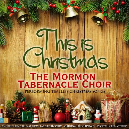 This Is Christmas: The Mormon Tabernacle Choir Performs Timeless Christmas Songs