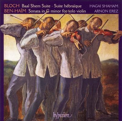 Bloch: Baal Shem Suite; Suite hébraïque; Ben-Haim: Sonata in G