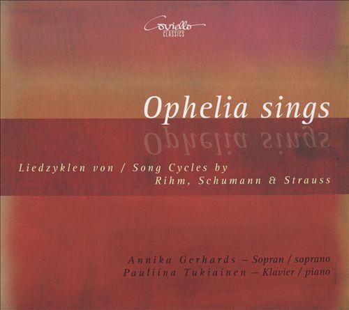Ophelia Sings: Liedzyklen von Rihm, Schumann & Strauss