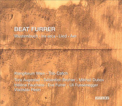 Beat Furrer: Wüstenbuch; Ira-arca; Lied & Aer