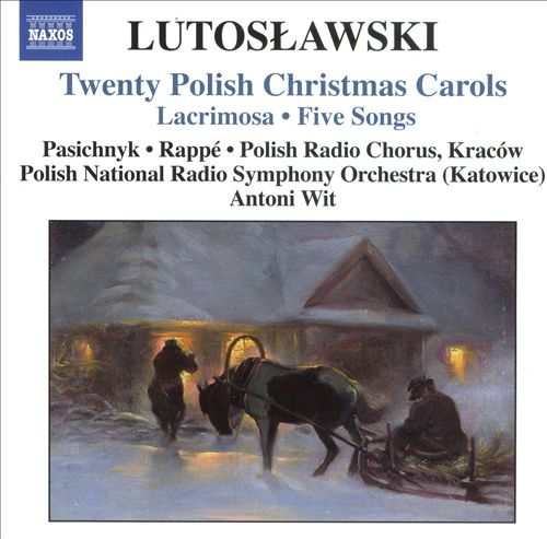 Lutoslawski: Twenty Polish Christmas Carols; Lacrimosa; Five Songs