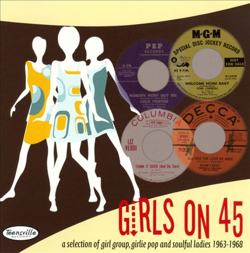 Girls on 45: A Collection of Girl Groups, Girlie Pop & Soulful Ladies 1963-1968