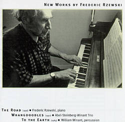 New Works by Frederic Rzewski: The Road; Whangdoodles; To the Earth
