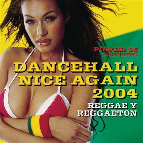 Power 96 Presents: Dancehall Nice Again 2004 - Reggae & Reggaeton