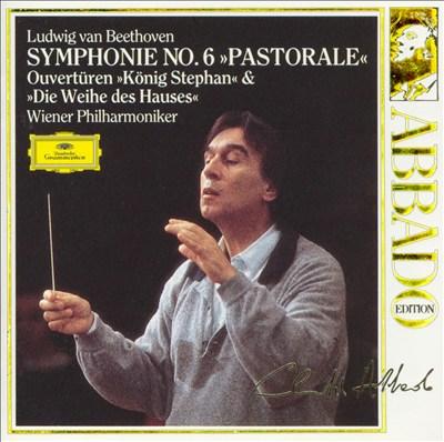 "Beethoven: Symphonie No. 6 ""Pastorale""; Ouvertüren ""König Stephan"" & ""Die Weihe des Hauses"""