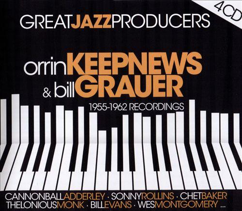 Great Jazz Producers: Orrin Keepnews & Bill Grauer 1955-1962 Recordings