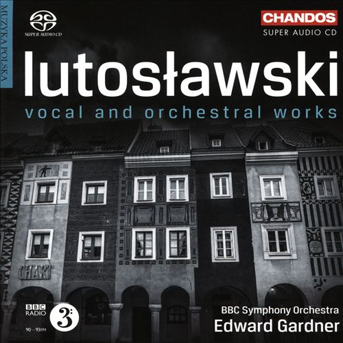Lutoslawski: Vocal and Orchestral Works
