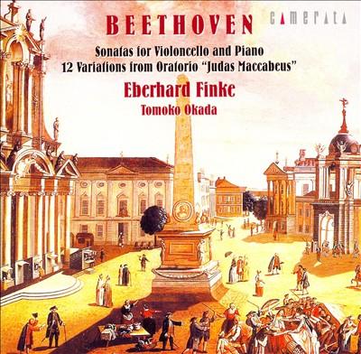 Beethoven: Sonatas for Violoncello & Piano; 12 Variations from Judas Maccabeus