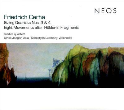 Friedrich Cerha: String Quartets Nos 3 & 4; Eight Movements after Höderlin Fragments