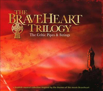Braveheart Trilogy: The Celtic Pipes and Strings
