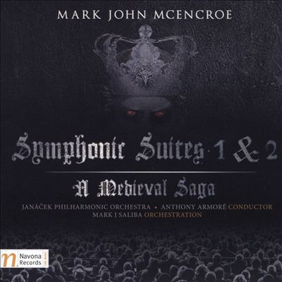 Mark John McEncroe: Symphonic Suites Nos. 1 & 2 - A Medieval Saga