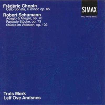 Frédéric Chopin: Cello Sonata; Robert Schumann: Adagio & Allegro; Fantasie-Stücke, Op. 73; Stücke im Volston
