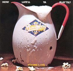 How Late'll Ya Play 'Til?, Vol. 1: Live