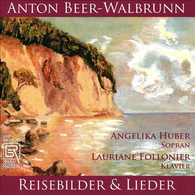 Anton Beer-Walbrunn: Reisebilder & Lieder